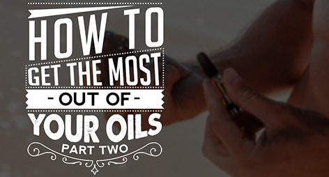 How to Get the Most out of Your Oils Part 2