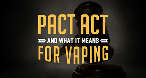 The PACT Act and What it Means for Vaping