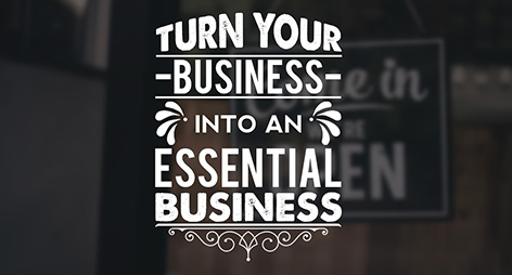 Turn Your Business into an Essential Business