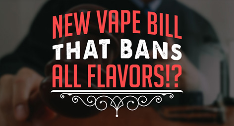 New Vape Bill that Bans ALL Flavors!?