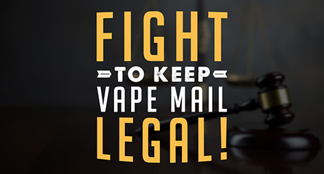 Fight to Keep Vape Mail Legal!