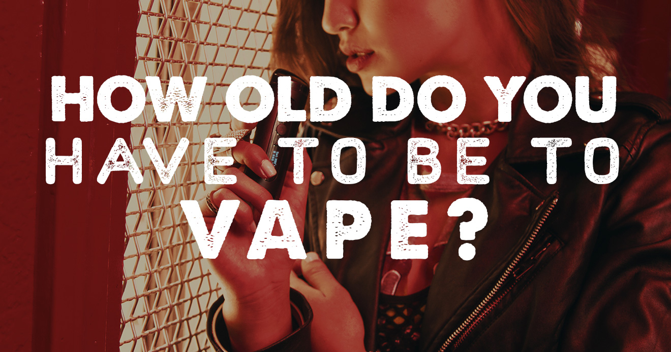 Vape Laws: How Old Do You Have To Be To Vape?