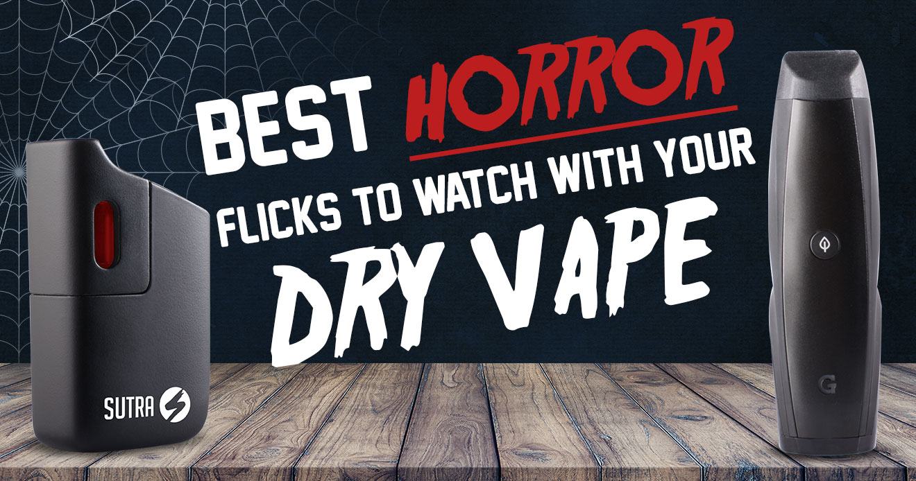 Best Horror Flicks to watch with your Dry Herb Vape