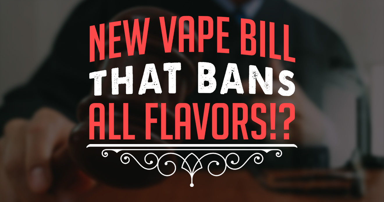 Vape Bill Bans ALL Flavors!? Blog