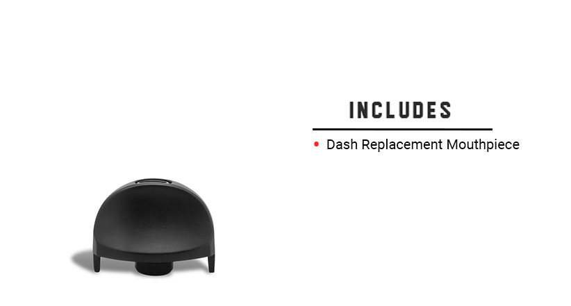What's included with the Dash Replacement Mouthpiece