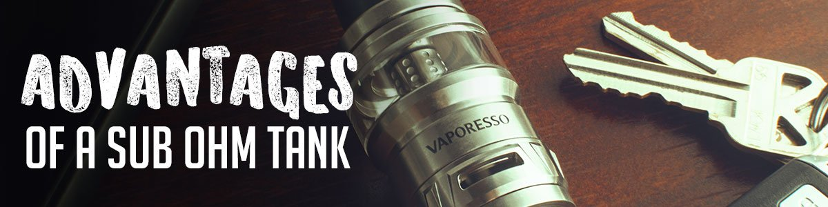 Advantages of Sub Ohm Tanks