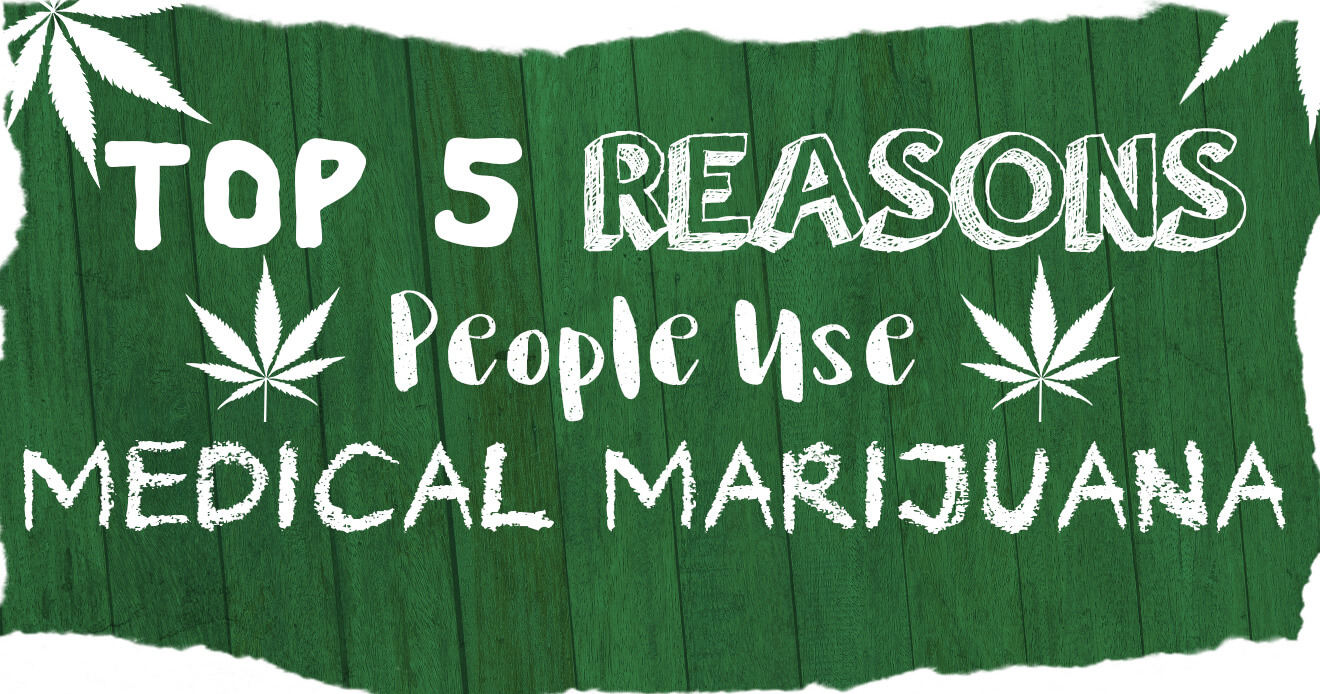 Top 5 Reasons People Use Medical Marijuana
