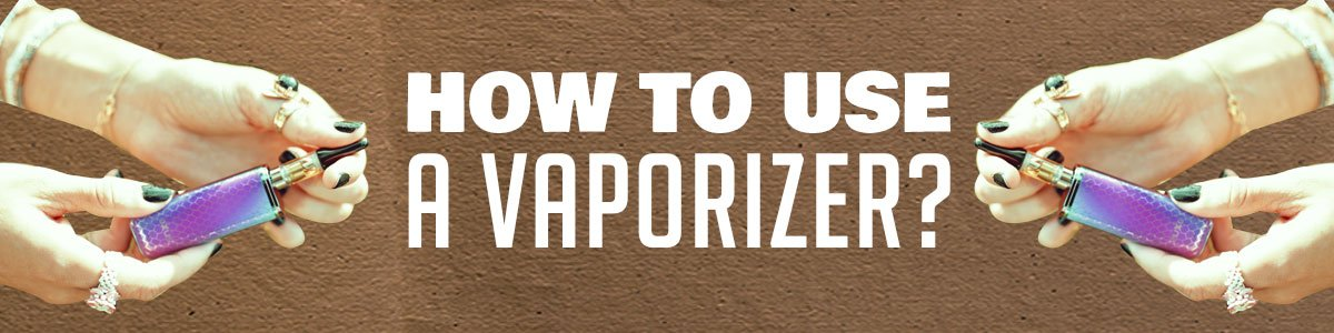 How to Use a Vaporizer